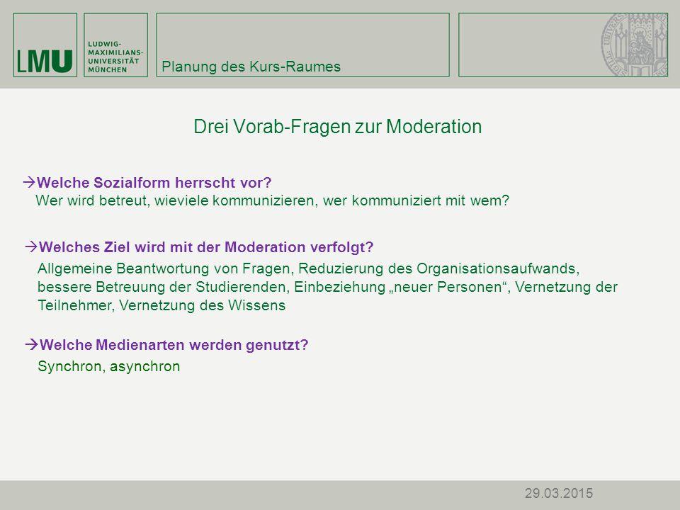 29.03.2015 Planung des Kurs-Raumes Drei Vorab-Fragen zur Moderation  Welche Medienarten werden genutzt.