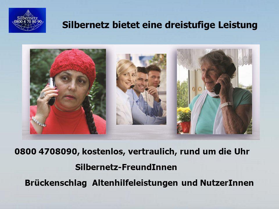 Silbernetz bietet eine dreistufige Leistung 0800 4708090, kostenlos, vertraulich, rund um die Uhr Silbernetz-FreundInnen Brückenschlag Altenhilfeleistungen und NutzerInnen