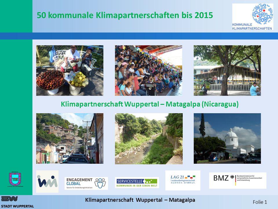 Folie 1 Klimapartnerschaft Wuppertal – Matagalpa 50 kommunale Klimapartnerschaften bis 2015 Klimapartnerschaft Wuppertal – Matagalpa (Nicaragua)