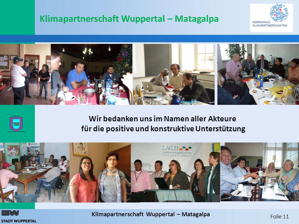 Folie 11 Klimapartnerschaft Wuppertal – Matagalpa Wir bedanken uns im Namen aller Akteure für die positive und konstruktive Unterstützung