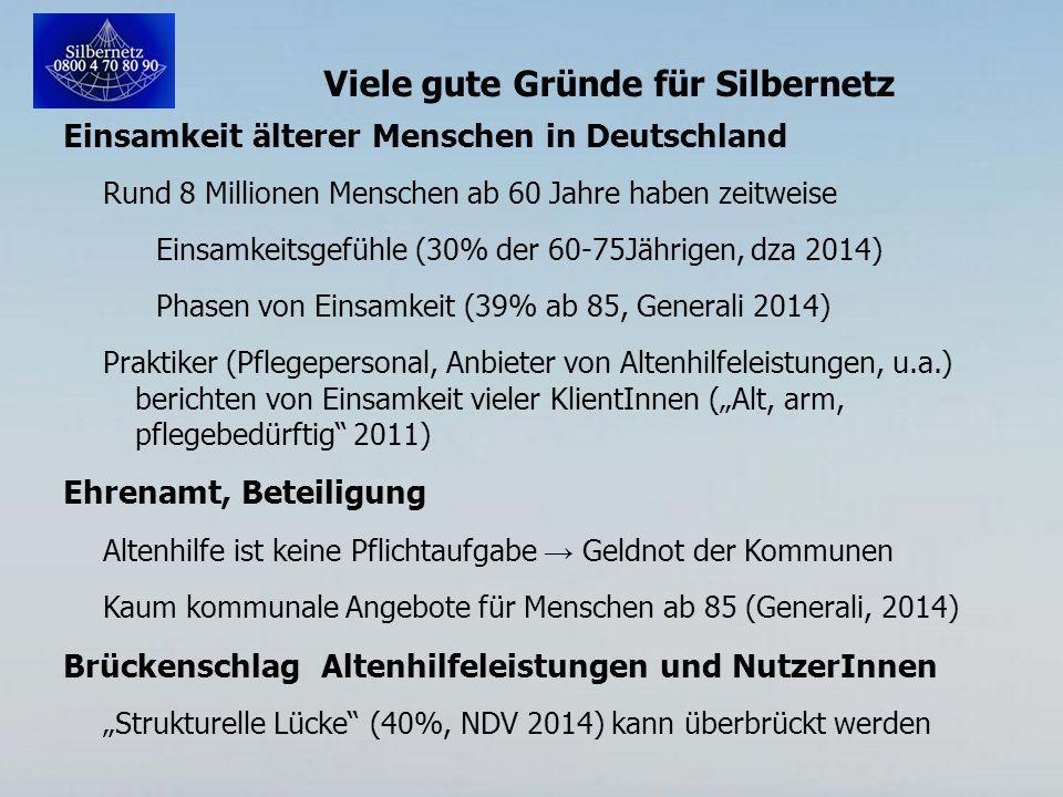 Viele gute Gründe für Silbernetz Einsamkeit älterer Menschen in Deutschland Rund 8 Millionen Menschen ab 60 Jahre haben zeitweise Einsamkeitsgefühle (