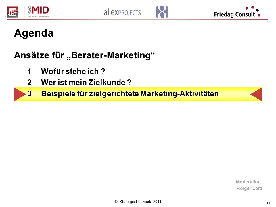 """© Strategie-Netzwerk 2014 14 Agenda 1Wofür stehe ich ? 2Wer ist mein Zielkunde ? 3Beispiele für zielgerichtete Marketing-Aktivitäten Ansätze für """"Bera"""