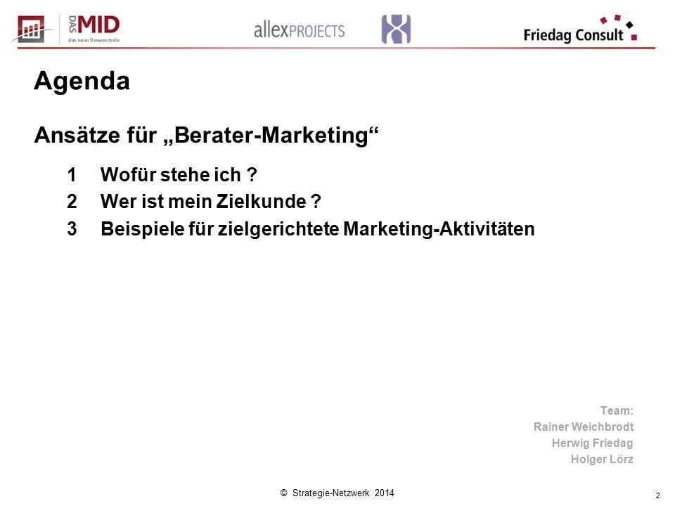 """© Strategie-Netzwerk 2014 2 Agenda 1Wofür stehe ich ? 2Wer ist mein Zielkunde ? 3Beispiele für zielgerichtete Marketing-Aktivitäten Ansätze für """"Berat"""