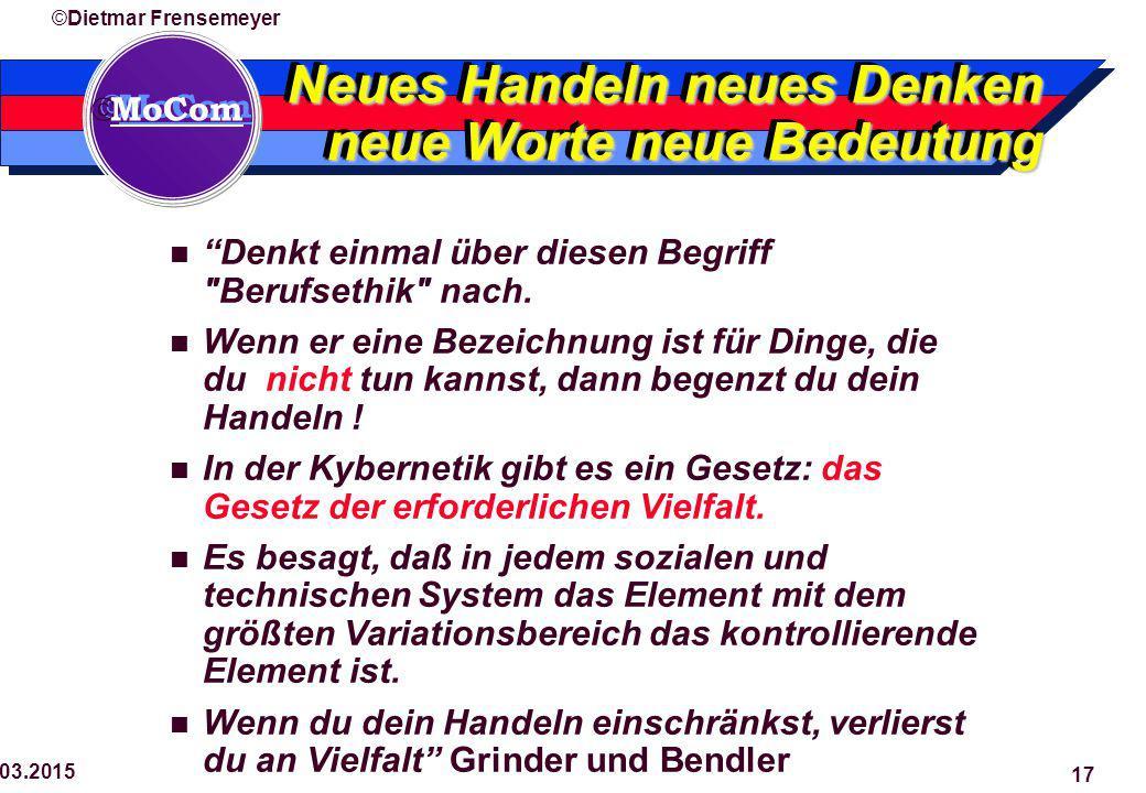  MoCom ©Dietmar Frensemeyer 29.03.2015 17 Neues Handeln neues Denken neue Worte neue Bedeutung Denkt einmal über diesen Begriff Berufsethik nach.