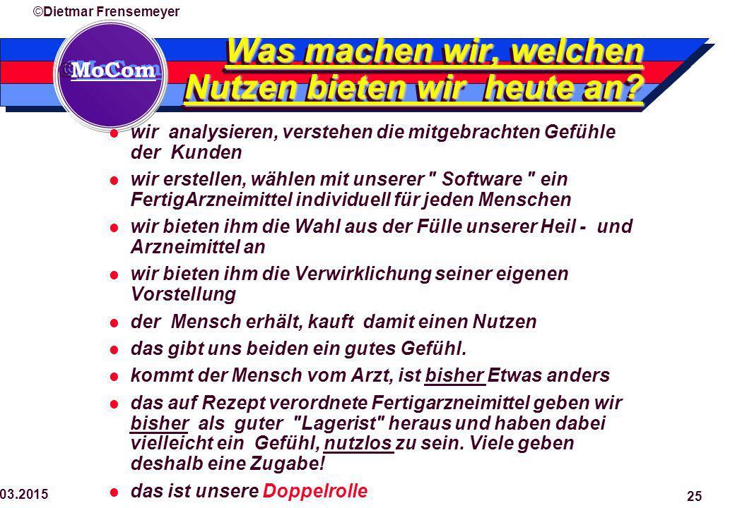  MoCom ©Dietmar Frensemeyer 29.03.2015 25 Was machen wir, welchen Nutzen bieten wir heute an.