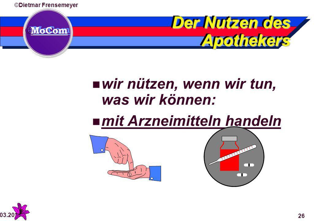  MoCom ©Dietmar Frensemeyer 29.03.2015 26 Der Nutzen des Apothekers wir nützen, wenn wir tun, was wir können: mit Arzneimitteln handeln