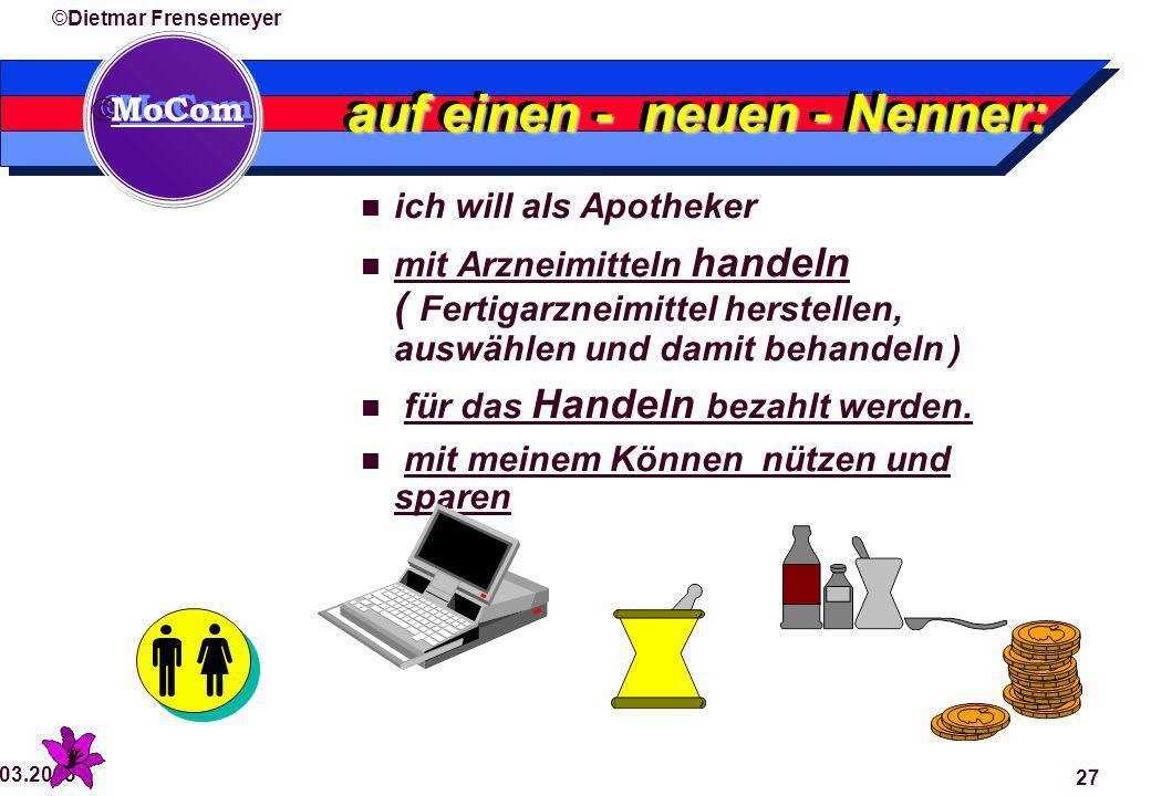  MoCom ©Dietmar Frensemeyer 29.03.2015 27 auf einen - neuen - Nenner: ich will als Apotheker mit Arzneimitteln handeln ( Fertigarzneimittel herstellen, auswählen und damit behandeln ) für das Handeln bezahlt werden.