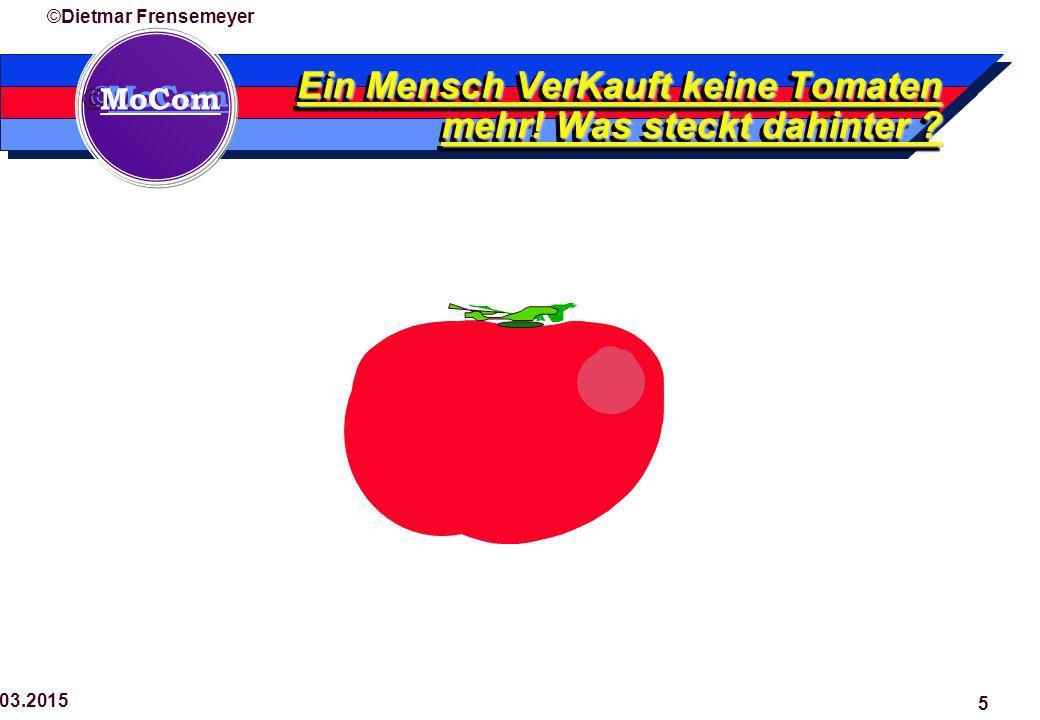  MoCom ©Dietmar Frensemeyer 29.03.2015 5 Ein Mensch VerKauft keine Tomaten mehr.