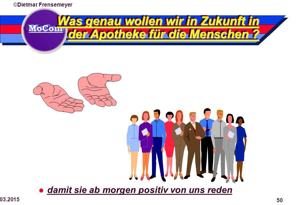  MoCom ©Dietmar Frensemeyer 29.03.2015 50 Was genau wollen wir in Zukunft in der Apotheke für die Menschen .