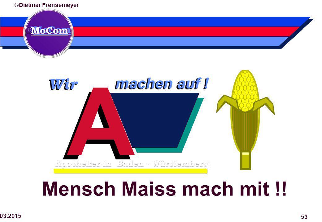  MoCom ©Dietmar Frensemeyer 29.03.2015 53 A A machen auf ! Wir Mensch Maiss mach mit !!