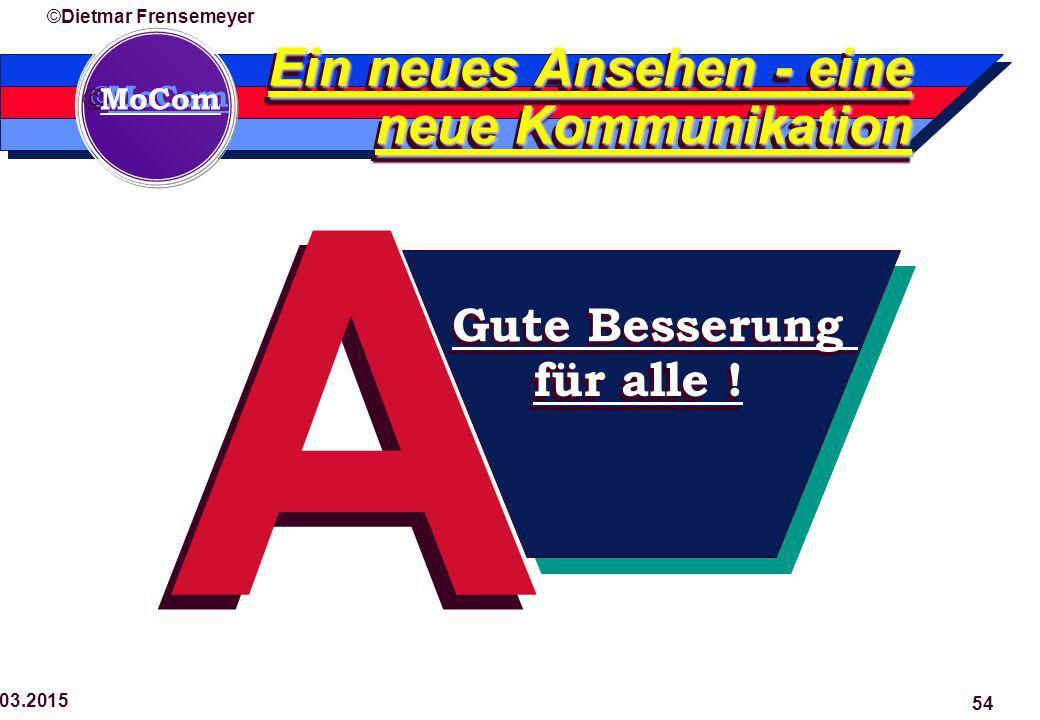  MoCom ©Dietmar Frensemeyer 29.03.2015 54 A A Gute Besserung für alle ! Ein neues Ansehen - eine neue Kommunikation