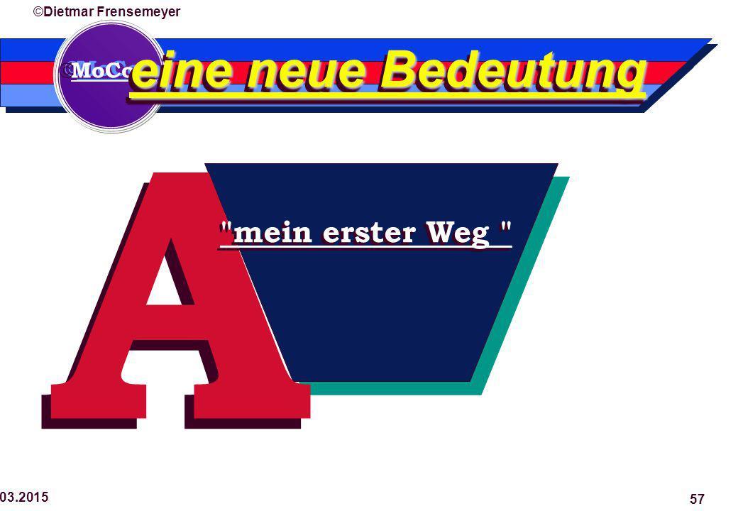  MoCom ©Dietmar Frensemeyer 29.03.2015 57 A A mein erster Weg eine neue Bedeutung