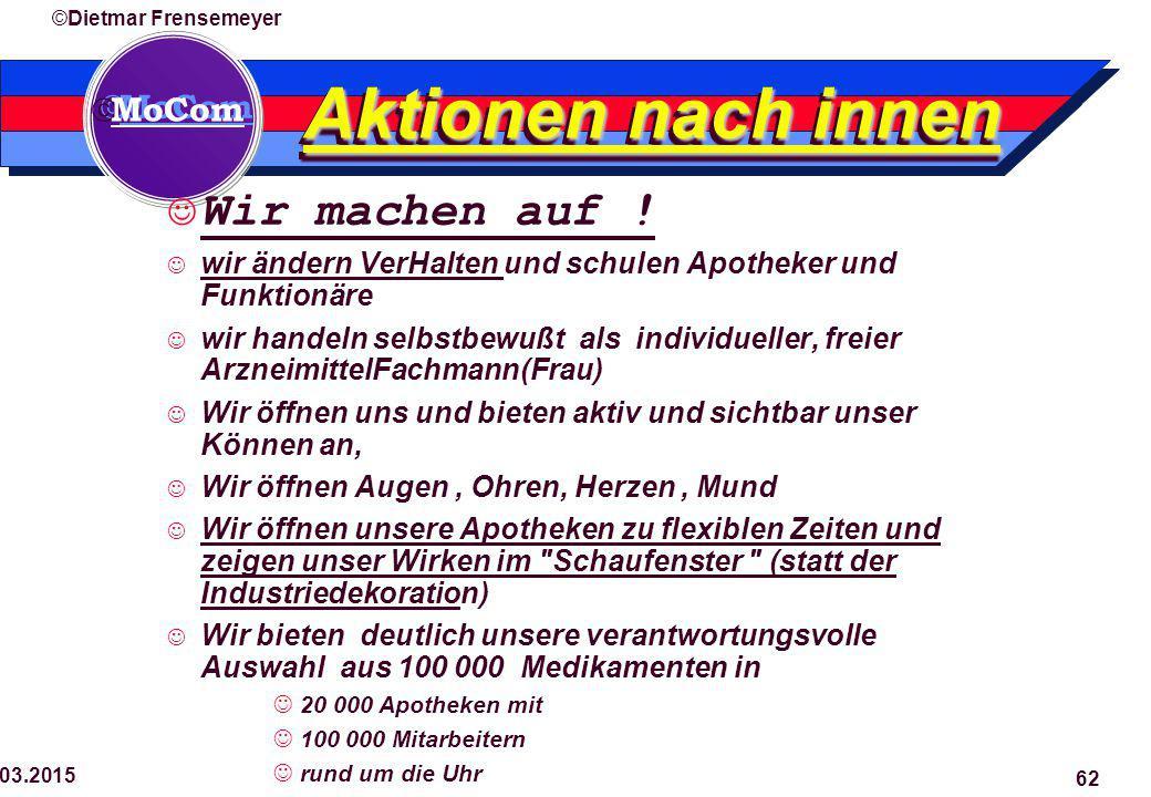  MoCom ©Dietmar Frensemeyer 29.03.2015 62 Aktionen nach innen Wir machen auf .