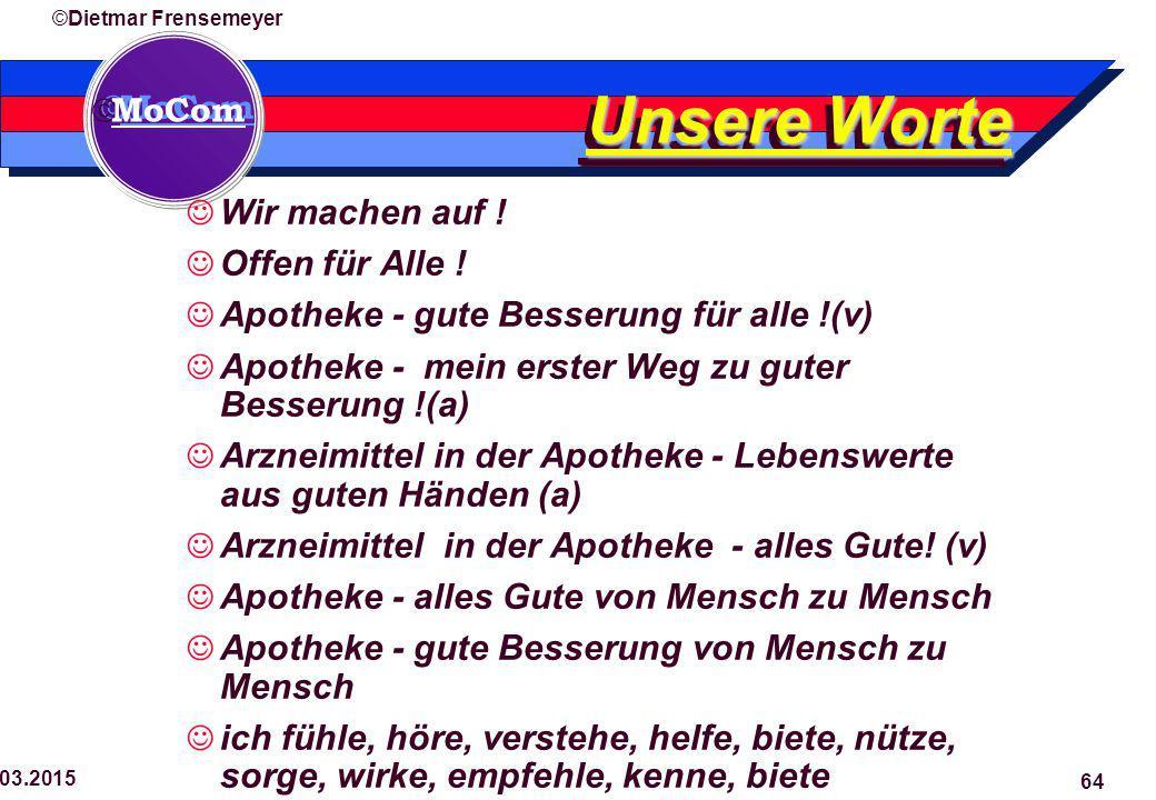  MoCom ©Dietmar Frensemeyer 29.03.2015 64 Unsere Worte Wir machen auf .