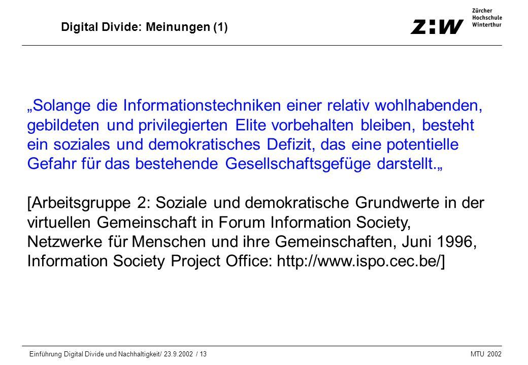 """MTU 2002 Einführung Digital Divide und Nachhaltigkeit/ 23.9.2002 / 13 Digital Divide: Meinungen (1) """"Solange die Informationstechniken einer relativ w"""