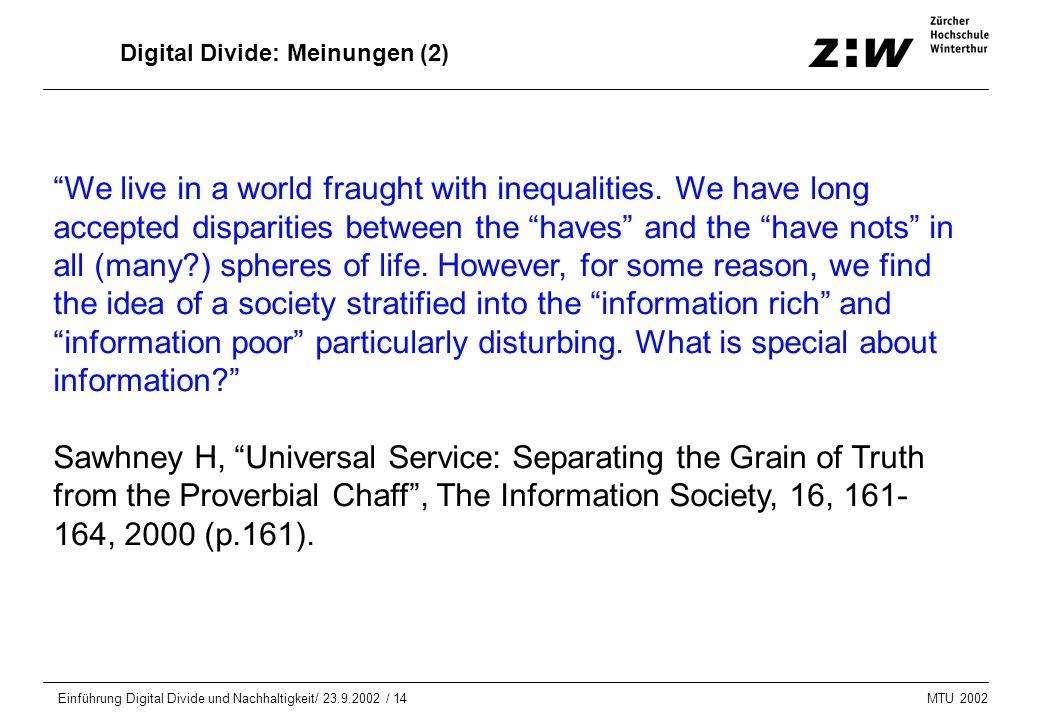 """MTU 2002 Einführung Digital Divide und Nachhaltigkeit/ 23.9.2002 / 14 Digital Divide: Meinungen (2) """"We live in a world fraught with inequalities. We"""