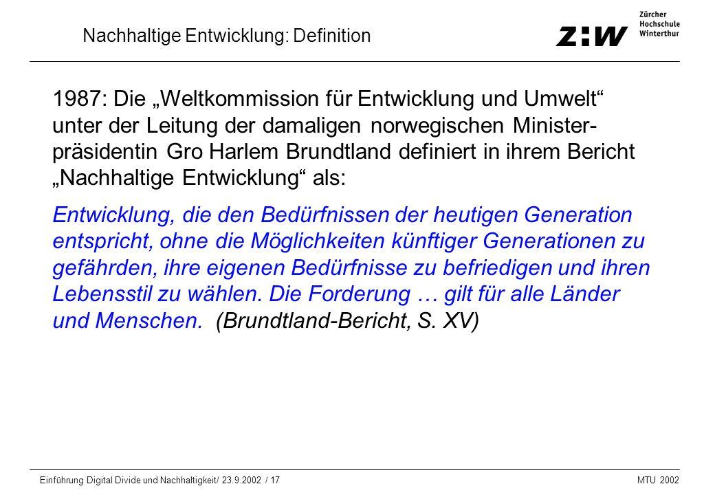 """MTU 2002 Einführung Digital Divide und Nachhaltigkeit/ 23.9.2002 / 17 Nachhaltige Entwicklung: Definition 1987: Die """"Weltkommission für Entwicklung un"""