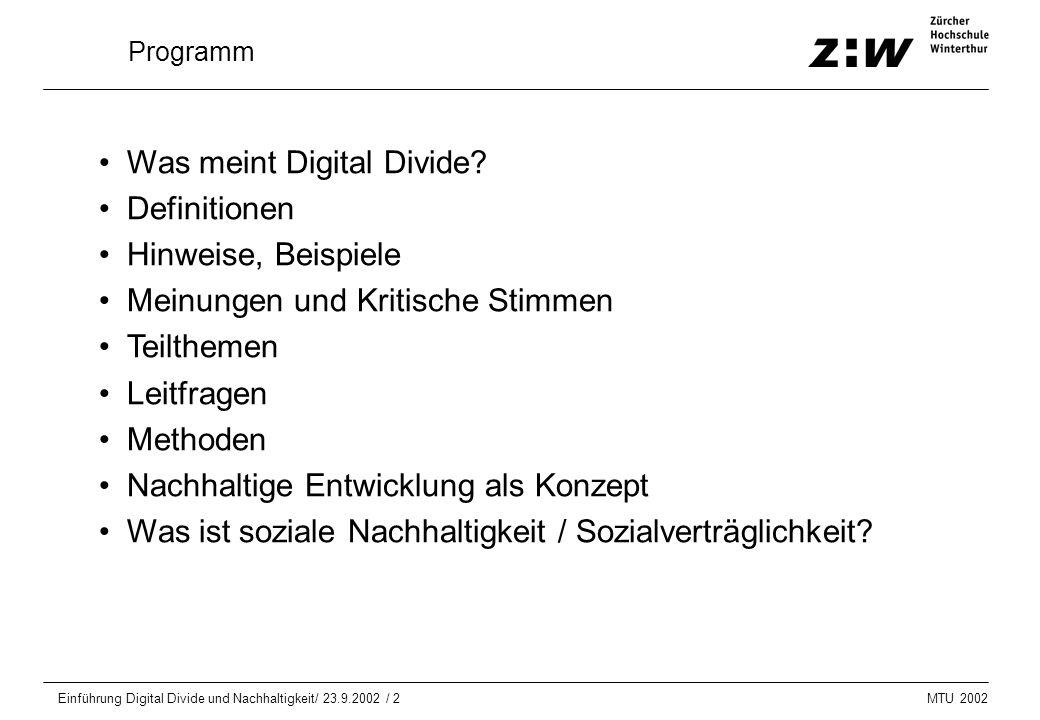 MTU 2002 Einführung Digital Divide und Nachhaltigkeit/ 23.9.2002 / 2 Programm Was meint Digital Divide? Definitionen Hinweise, Beispiele Meinungen und