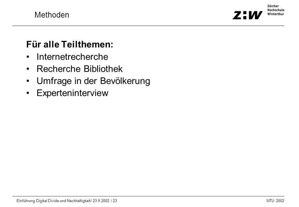 MTU 2002 Einführung Digital Divide und Nachhaltigkeit/ 23.9.2002 / 23 Methoden Für alle Teilthemen: Internetrecherche Recherche Bibliothek Umfrage in