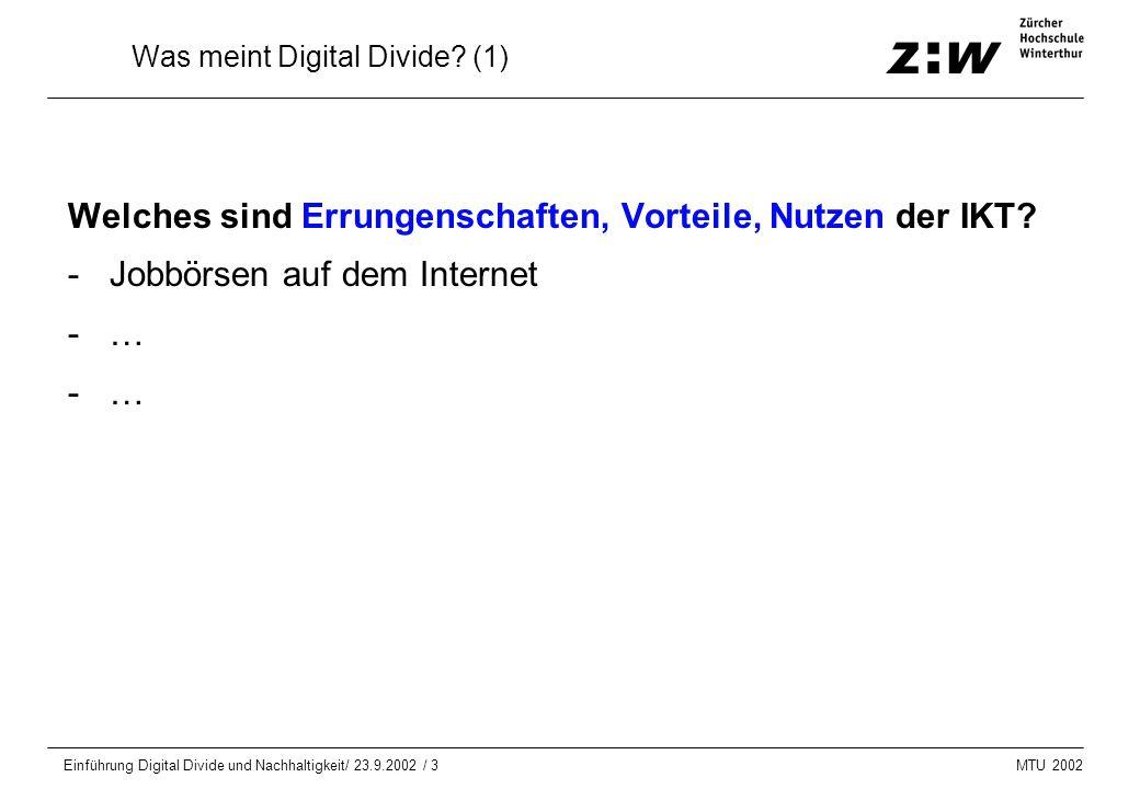 MTU 2002 Einführung Digital Divide und Nachhaltigkeit/ 23.9.2002 / 3 Was meint Digital Divide? (1) Welches sind Errungenschaften, Vorteile, Nutzen der
