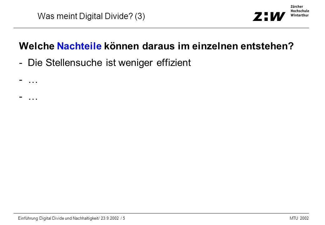 MTU 2002 Einführung Digital Divide und Nachhaltigkeit/ 23.9.2002 / 16 Digital Divide: Kritische Stimmen Some have questioned whether urban dwellers should be ob- liged to subsidise high-cost rural Internet users, any more than rural residents should be forced to subsidise high urban rents? [OECD (2001): Bridging the digital divide : issues and policies in OECD contries.