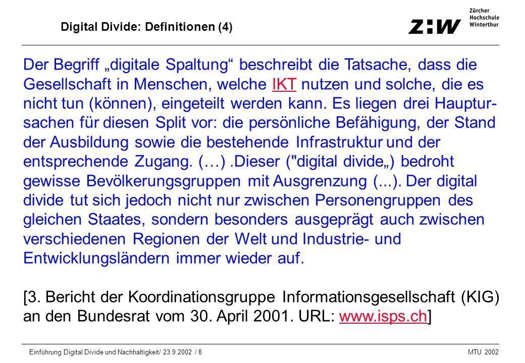 """MTU 2002 Einführung Digital Divide und Nachhaltigkeit/ 23.9.2002 / 8 Digital Divide: Definitionen (4) Der Begriff """"digitale Spaltung"""" beschreibt die T"""