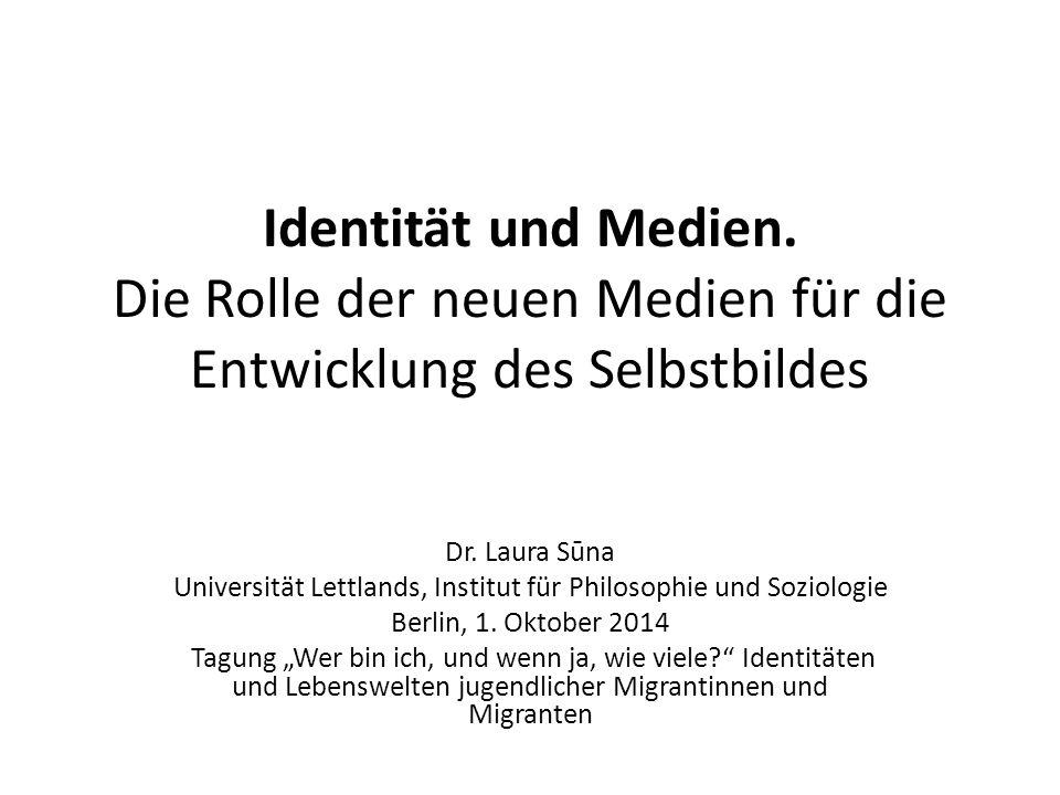 Identität und Medien. Die Rolle der neuen Medien für die Entwicklung des Selbstbildes Dr. Laura Sūna Universität Lettlands, Institut für Philosophie u
