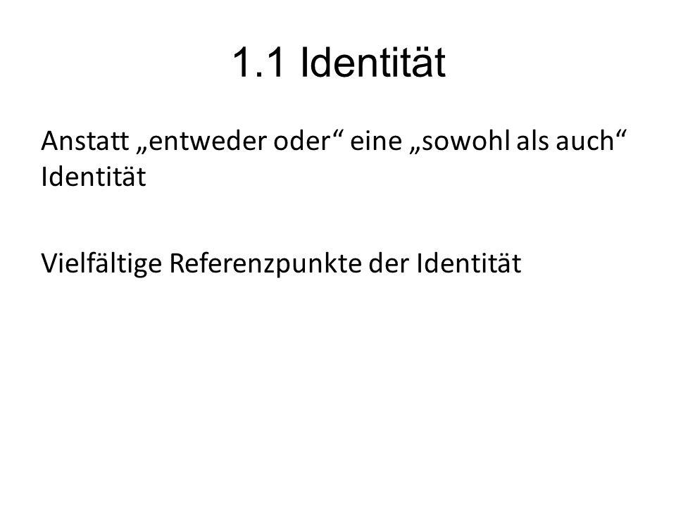 """1.1 Identität Anstatt """"entweder oder"""" eine """"sowohl als auch"""" Identität Vielfältige Referenzpunkte der Identität"""