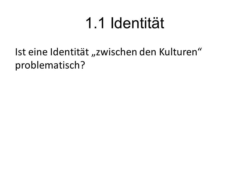 """1.1 Identität Ist eine Identität """"zwischen den Kulturen problematisch"""