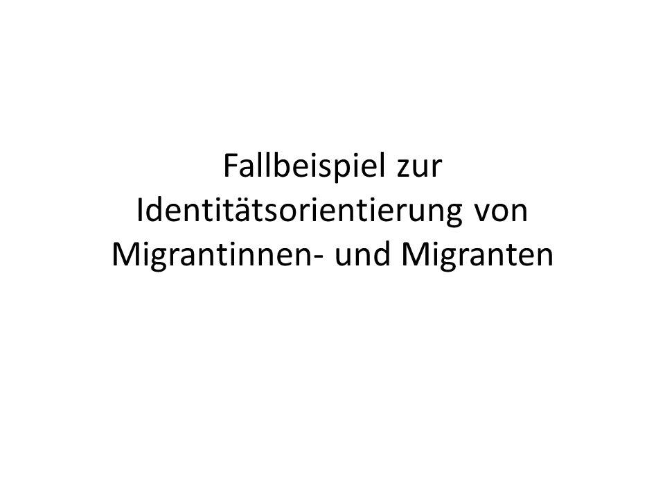 Fallbeispiel zur Identitätsorientierung von Migrantinnen- und Migranten