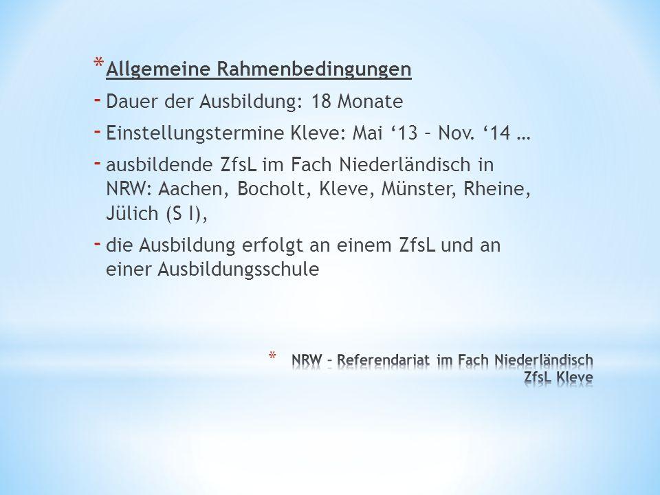 * Allgemeine Rahmenbedingungen - Dauer der Ausbildung: 18 Monate - Einstellungstermine Kleve: Mai '13 – Nov. '14 … - ausbildende ZfsL im Fach Niederlä