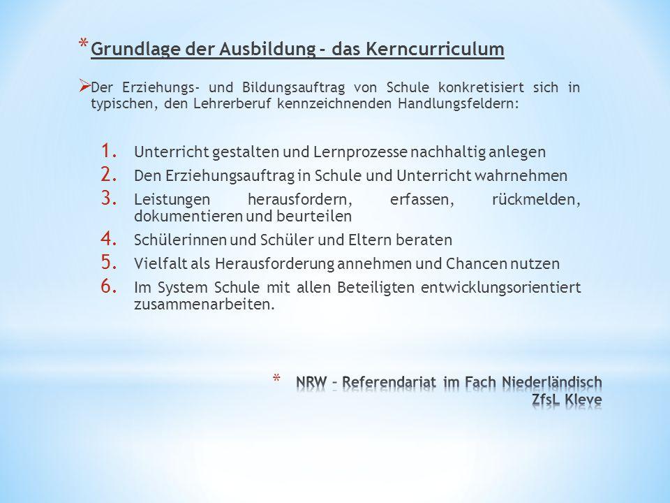 * Grundlage der Ausbildung - das Kerncurriculum  Der Erziehungs- und Bildungsauftrag von Schule konkretisiert sich in typischen, den Lehrerberuf kenn