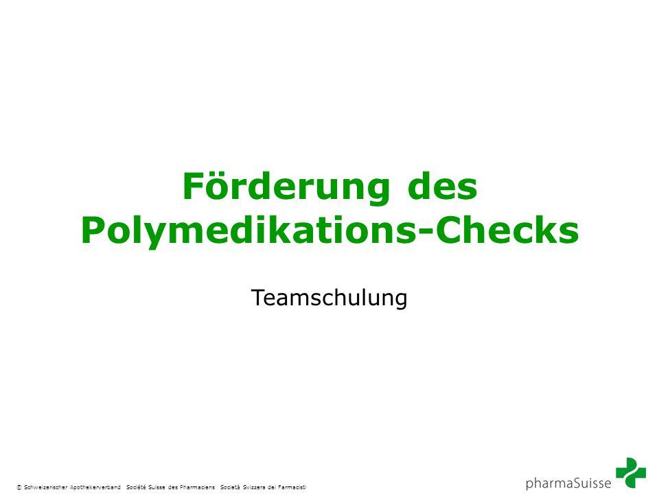 © Schweizerischer Apothekerverband Société Suisse des Pharmaciens Società Svizzera dei Farmacisti Förderung des Polymedikations-Checks Teamschulung