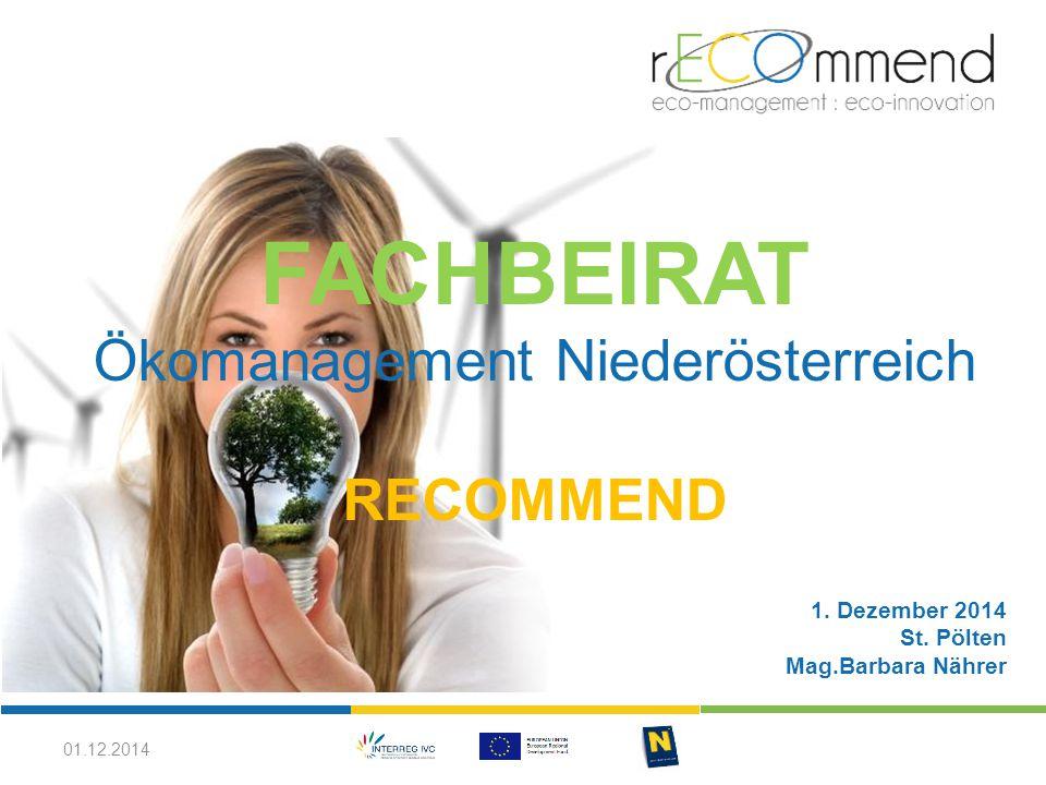 FACHBEIRAT Ökomanagement Niederösterreich RECOMMEND 1. Dezember 2014 St. Pölten Mag.Barbara Nährer 01.12.2014