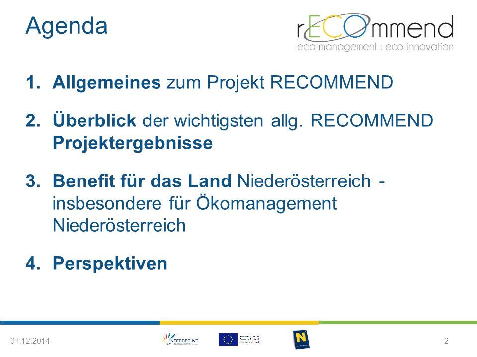 Agenda 1.Allgemeines zum Projekt RECOMMEND 2.Überblick der wichtigsten allg. RECOMMEND Projektergebnisse 3.Benefit für das Land Niederösterreich - ins