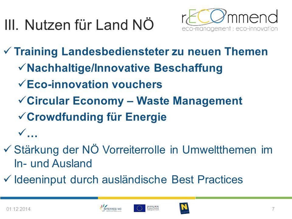 III. Nutzen für Land NÖ 701.12.2014 Training Landesbediensteter zu neuen Themen Nachhaltige/Innovative Beschaffung Eco-innovation vouchers Circular Ec