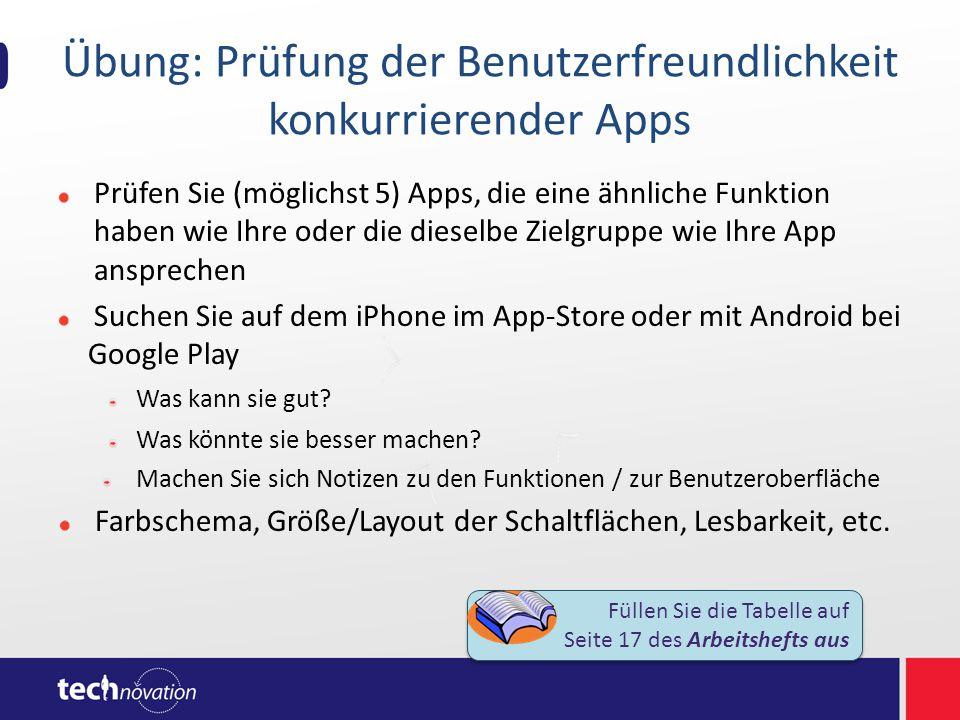 Übung: Prüfung der Benutzerfreundlichkeit konkurrierender Apps Prüfen Sie (möglichst 5) Apps, die eine ähnliche Funktion haben wie Ihre oder die diese
