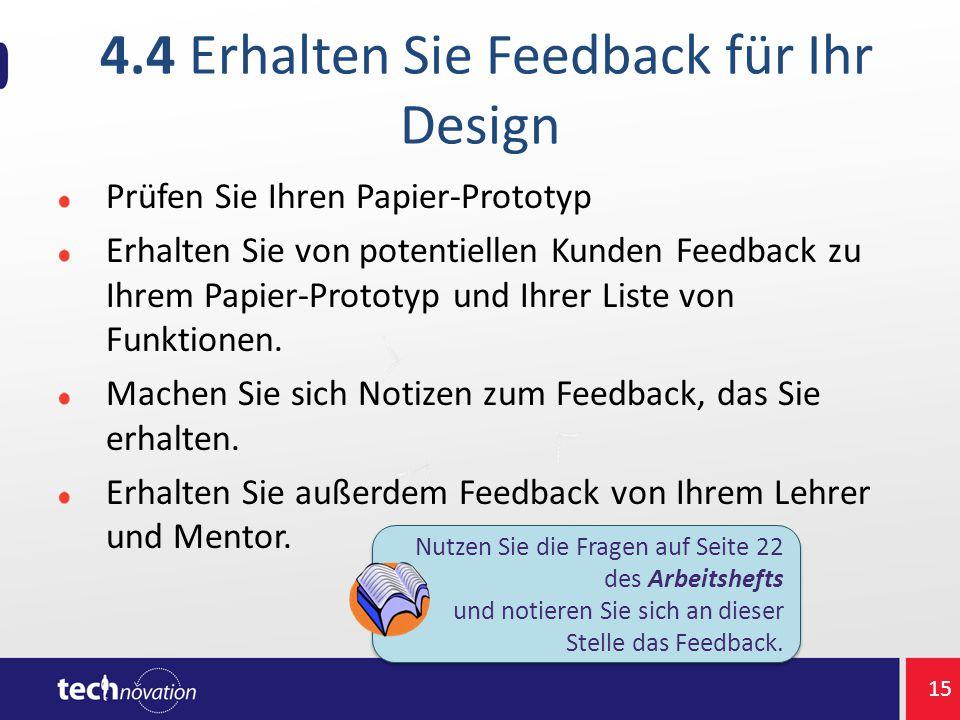 4.4 Erhalten Sie Feedback für Ihr Design Prüfen Sie Ihren Papier-Prototyp Erhalten Sie von potentiellen Kunden Feedback zu Ihrem Papier-Prototyp und I
