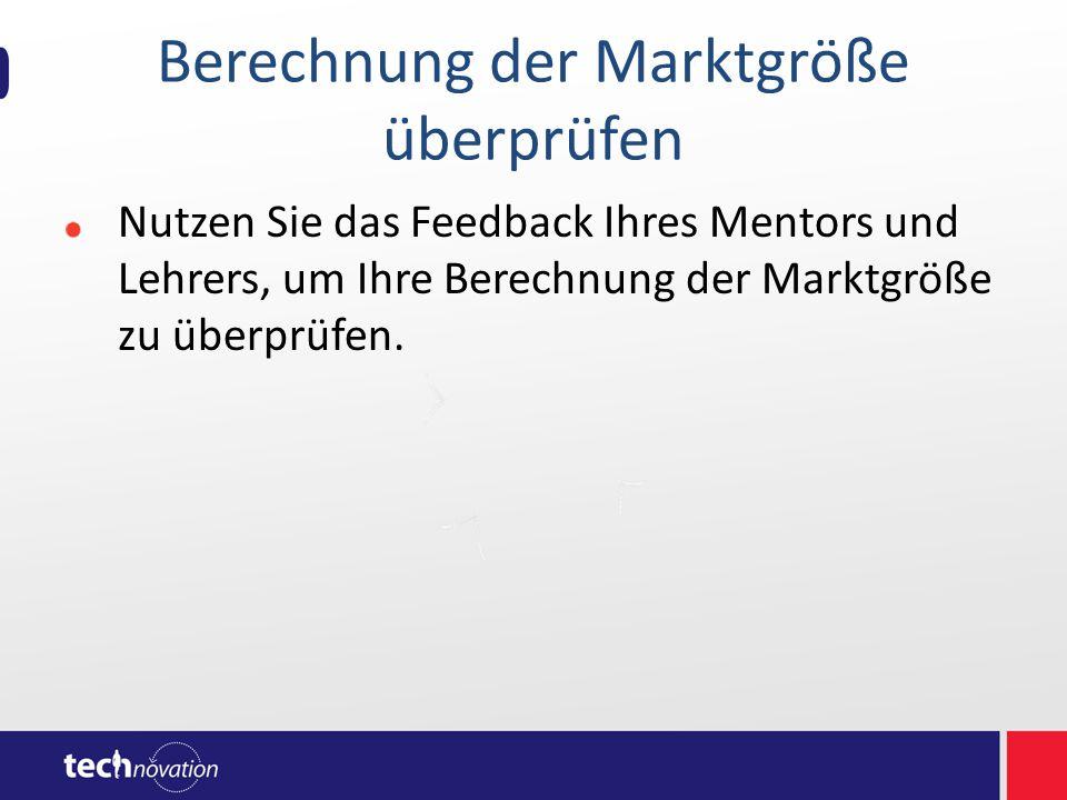 Berechnung der Marktgröße überprüfen Nutzen Sie das Feedback Ihres Mentors und Lehrers, um Ihre Berechnung der Marktgröße zu überprüfen.