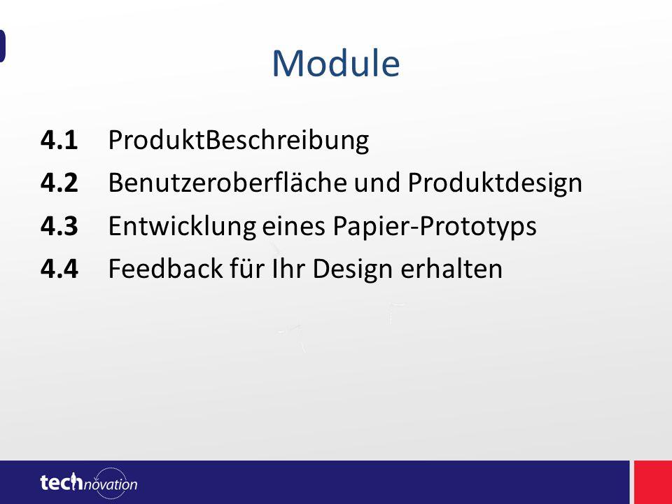 Module 4.1ProduktBeschreibung 4.2Benutzeroberfläche und Produktdesign 4.3Entwicklung eines Papier-Prototyps 4.4Feedback für Ihr Design erhalten