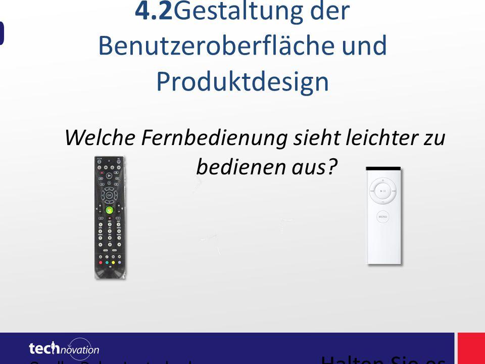 4.2Gestaltung der Benutzeroberfläche und Produktdesign Welche Fernbedienung sieht leichter zu bedienen aus? Quelle: Debra Lauterbach Halten Sie es ein