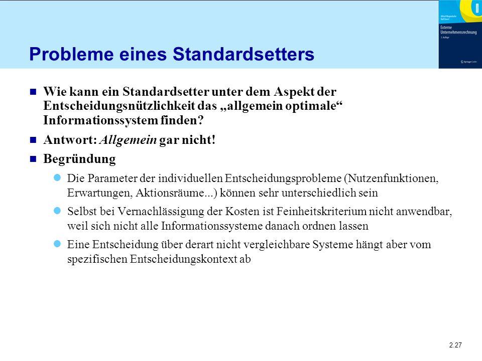 """2.27 Probleme eines Standardsetters n Wie kann ein Standardsetter unter dem Aspekt der Entscheidungsnützlichkeit das """"allgemein optimale Informationssystem finden."""