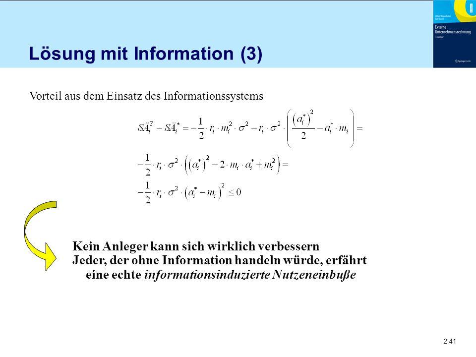 2.41 Lösung mit Information (3) Vorteil aus dem Einsatz des Informationssystems Kein Anleger kann sich wirklich verbessern Jeder, der ohne Information