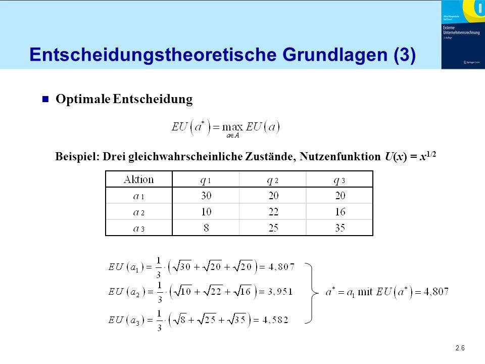 2.6 Entscheidungstheoretische Grundlagen (3) n Optimale Entscheidung Beispiel: Drei gleichwahrscheinliche Zustände, Nutzenfunktion U(x) = x 1/2