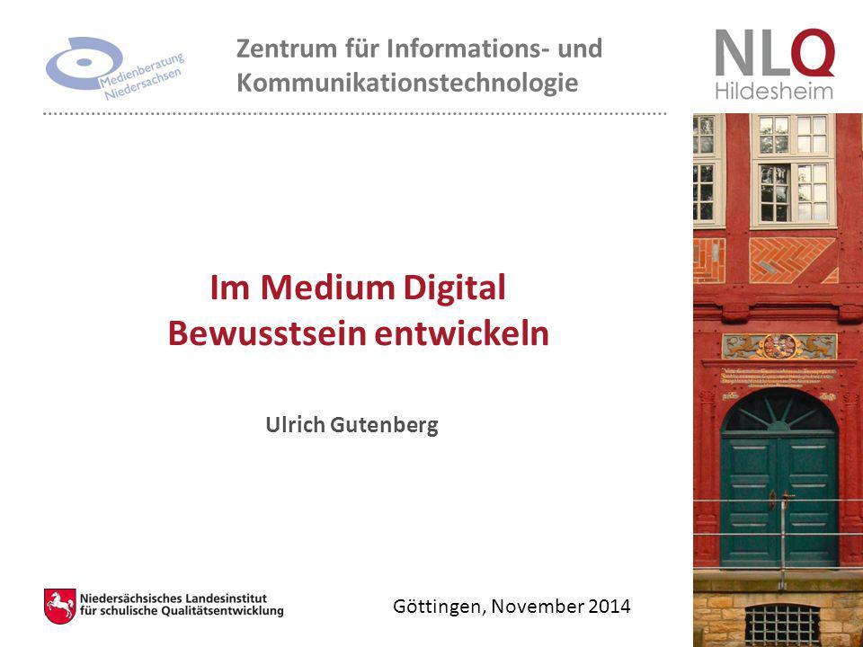 Göttingen, November 2014 Ulrich Gutenberg Im Medium Digital Bewusstsein entwickeln Zentrum für Informations- und Kommunikationstechnologie
