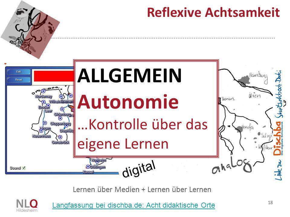 18 Reflexive Achtsamkeit Lernen über Medien + Lernen über Lernen digital ALLGEMEIN Autonomie …Kontrolle über das eigene Lernen Langfassung bei dischba