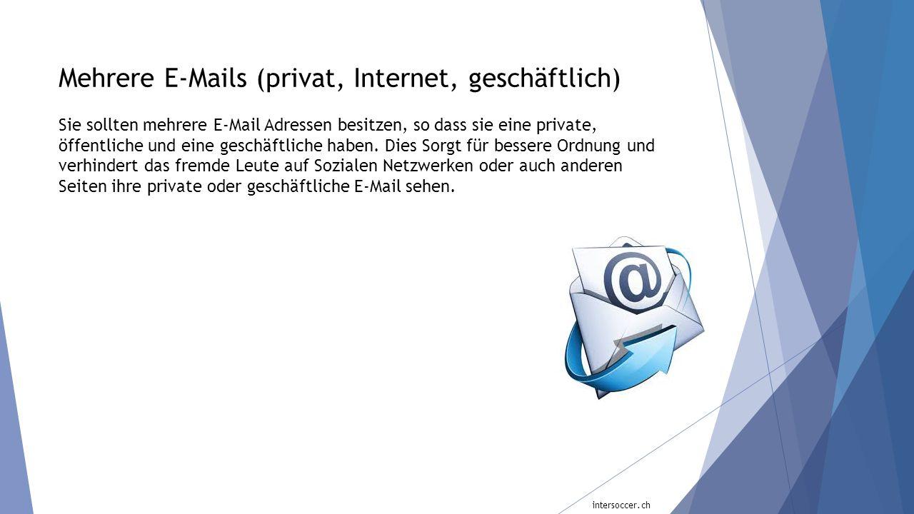 Mehrere E-Mails (privat, Internet, geschäftlich) Sie sollten mehrere E-Mail Adressen besitzen, so dass sie eine private, öffentliche und eine geschäft