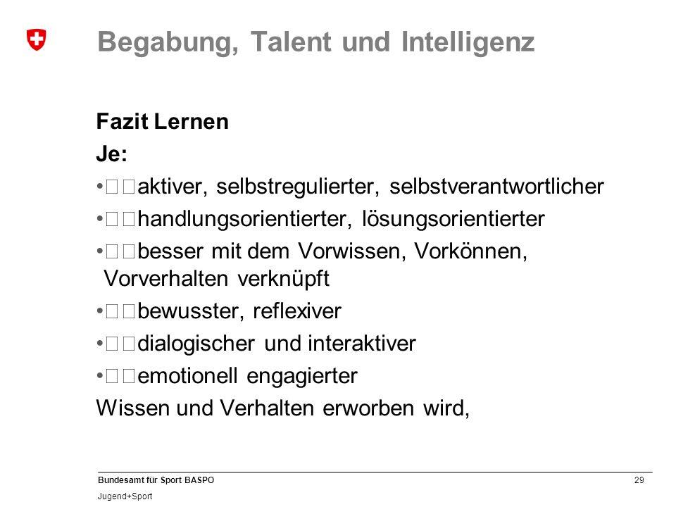29 Bundesamt für Sport BASPO Jugend+Sport Begabung, Talent und Intelligenz Fazit Lernen Je: aktiver, selbstregulierter, selbstverantwortlicher han
