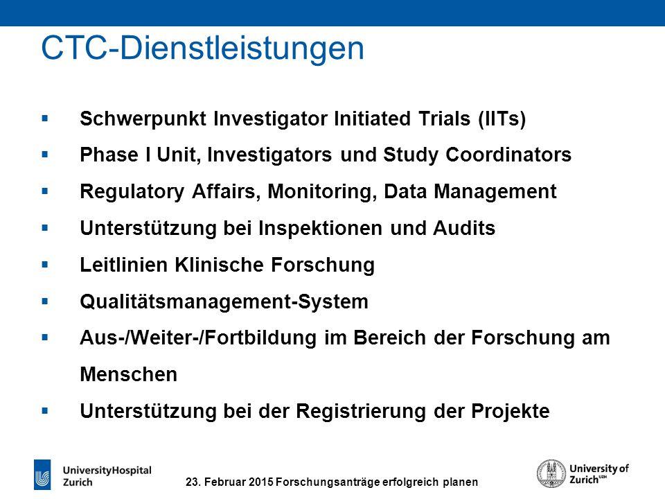 23. Februar 2015 Forschungsanträge erfolgreich planen CTC-Dienstleistungen  Schwerpunkt Investigator Initiated Trials (IITs)  Phase I Unit, Investig