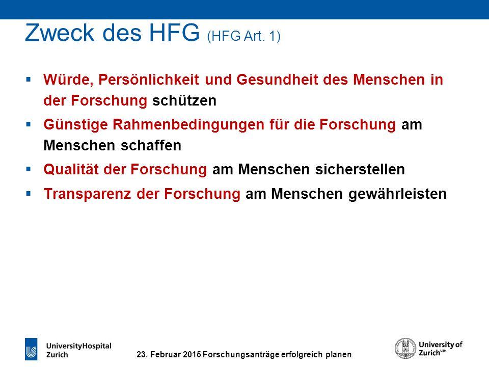 23. Februar 2015 Forschungsanträge erfolgreich planen Zweck des HFG (HFG Art. 1)  Würde, Persönlichkeit und Gesundheit des Menschen in der Forschung